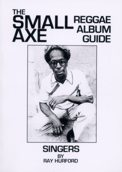 The Small Axe Reggae Album Guide - Singers book cover