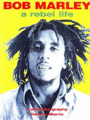 BOB MARLEY  - A Rebel Life by Dennis Morris book cover